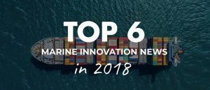 TOP 6 SHOCKING NEWS OF INNOVATION IN 2018 THAT WILL SHAPE THE FUTURE OF MARITIME IN 2019 & BEYOND